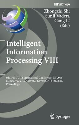 Intelligent Information Processing VIII: 9th Ifip Tc 12 International Conference, Iip 2016, Melbourne, Vic, Australia, November 18-21, 2016, Proceedin