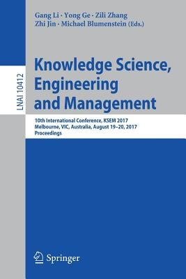 Knowledge Science, Engineering and Management: 10th International Conference, Ksem 2017, Melbourne, Vic, Australia, August 19-20, 2017, Proceedings
