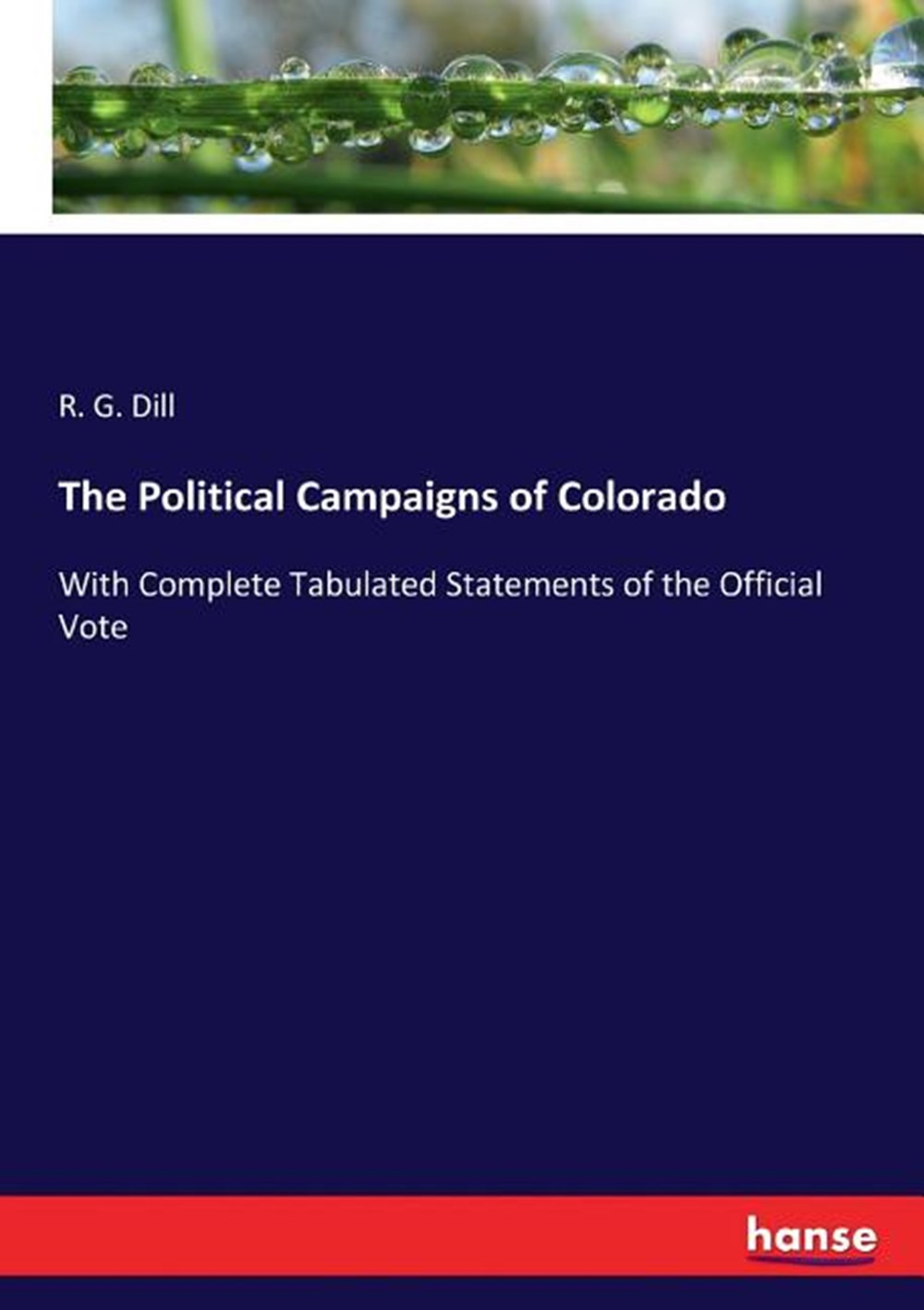 Political Campaigns of Colorado With Complete Tabulated Statements of the Official Vote