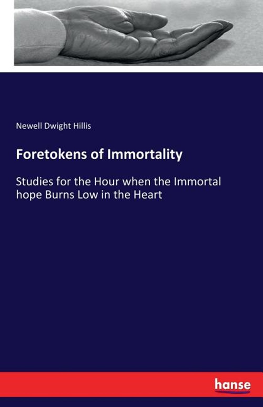 Foretokens of Immortality Studies for the Hour when the Immortal hope Burns Low in the Heart