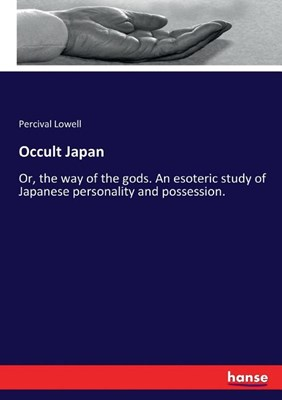 Occult Japan: Or, the way of the gods. An esoteric study of Japanese personality and possession.
