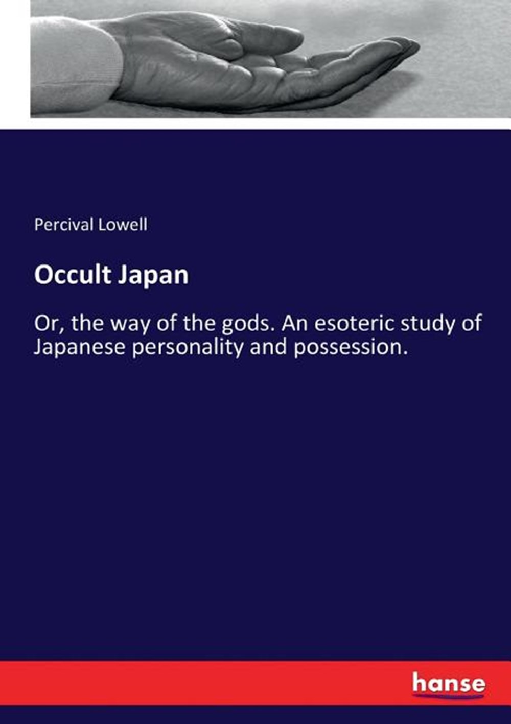 Occult Japan Or, the way of the gods. An esoteric study of Japanese personality and possession.