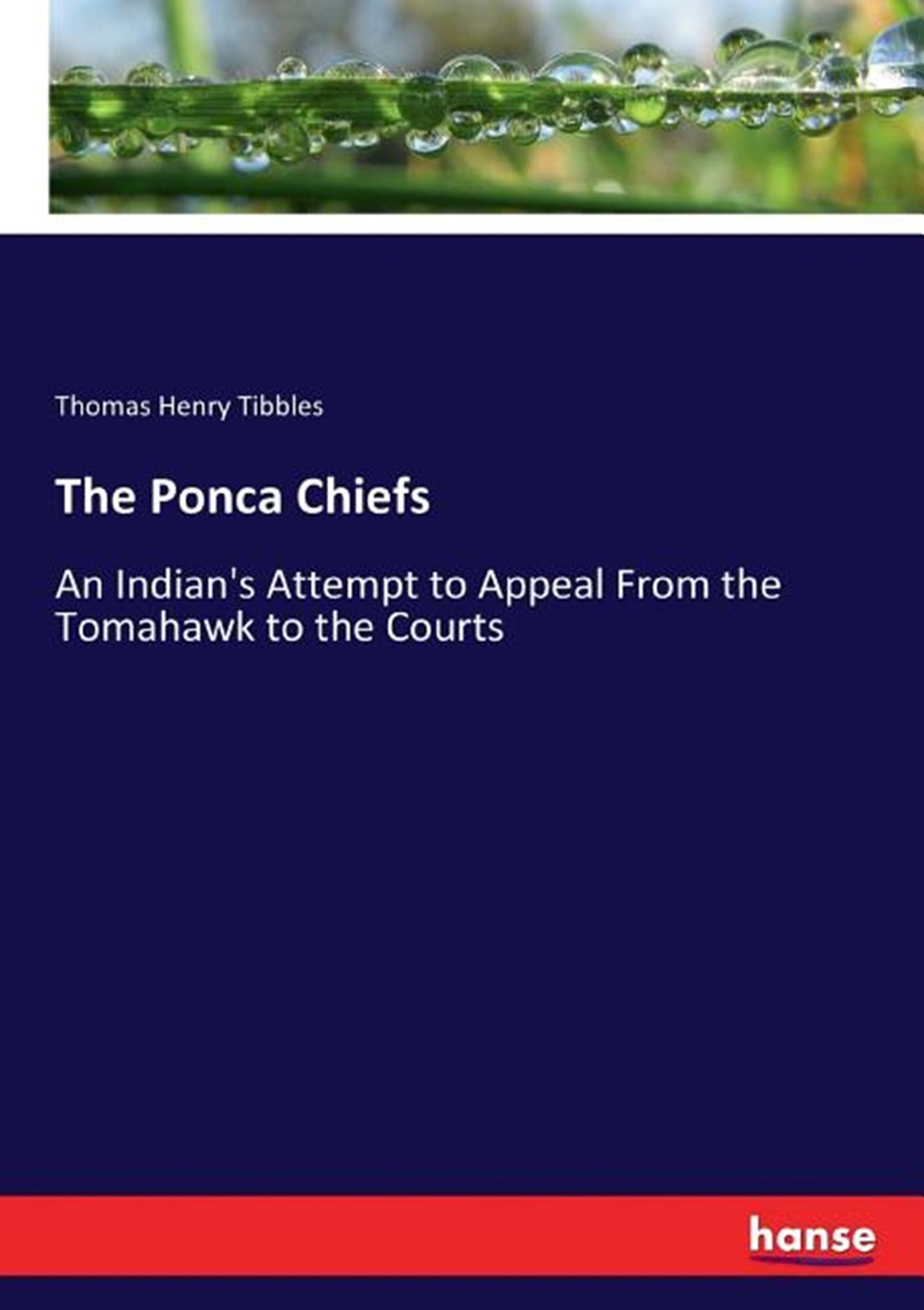 Ponca Chiefs An Indian's Attempt to Appeal From the Tomahawk to the Courts