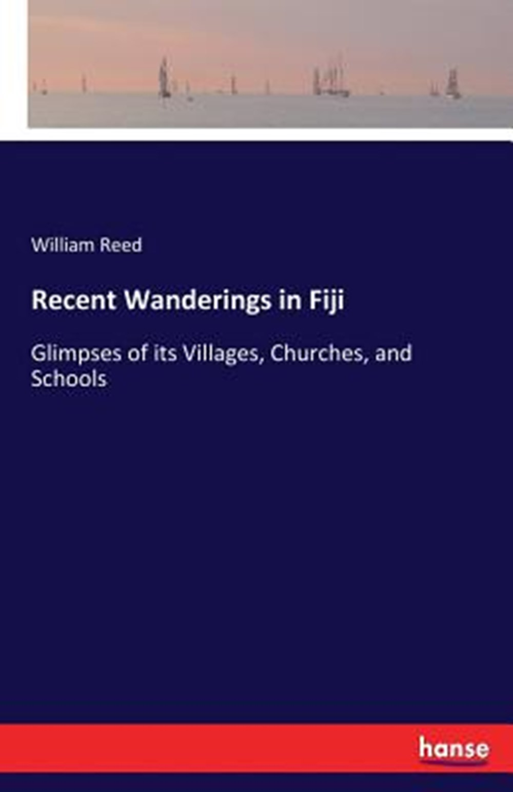 Recent Wanderings in Fiji Glimpses of its Villages, Churches, and Schools