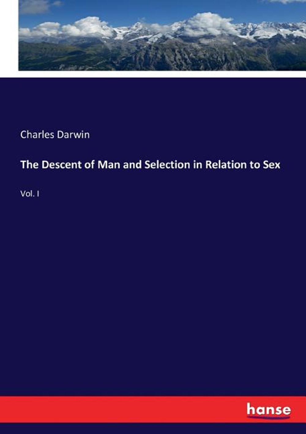 Descent of Man and Selection in Relation to Sex Vol. I
