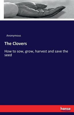 The Clovers: How to sow, grow, harvest and save the seed