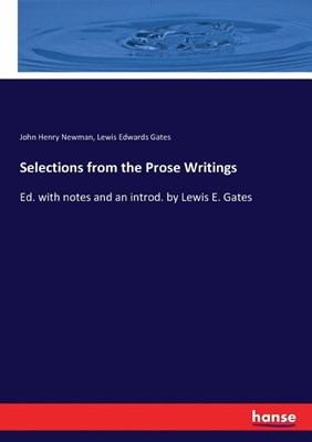 Selections from the Prose Writings: Ed. with notes and an introd. by Lewis E. Gates