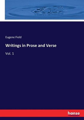 Writings in Prose and Verse: Vol. 1