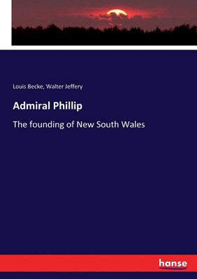 Admiral Phillip: The founding of New South Wales