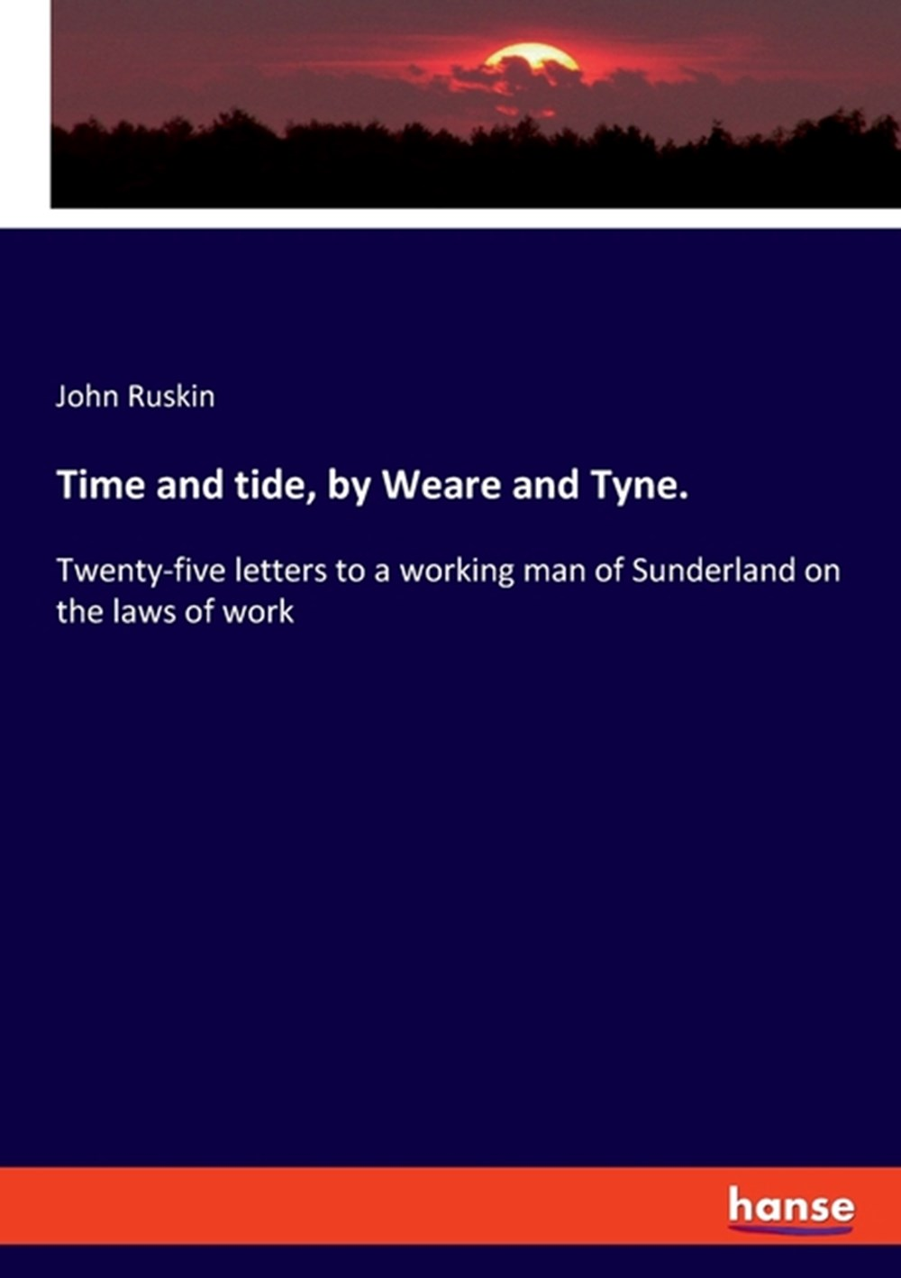 Time and tide, by Weare and Tyne. Twenty-five letters to a working man of Sunderland on the laws of