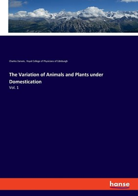 The Variation of Animals and Plants under Domestication: Vol. 1