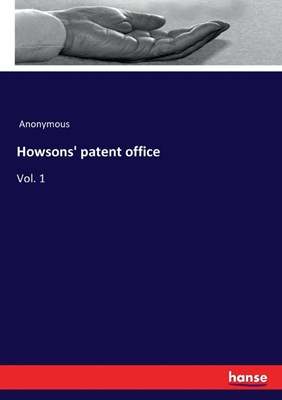 Howsons' patent office: Vol. 1