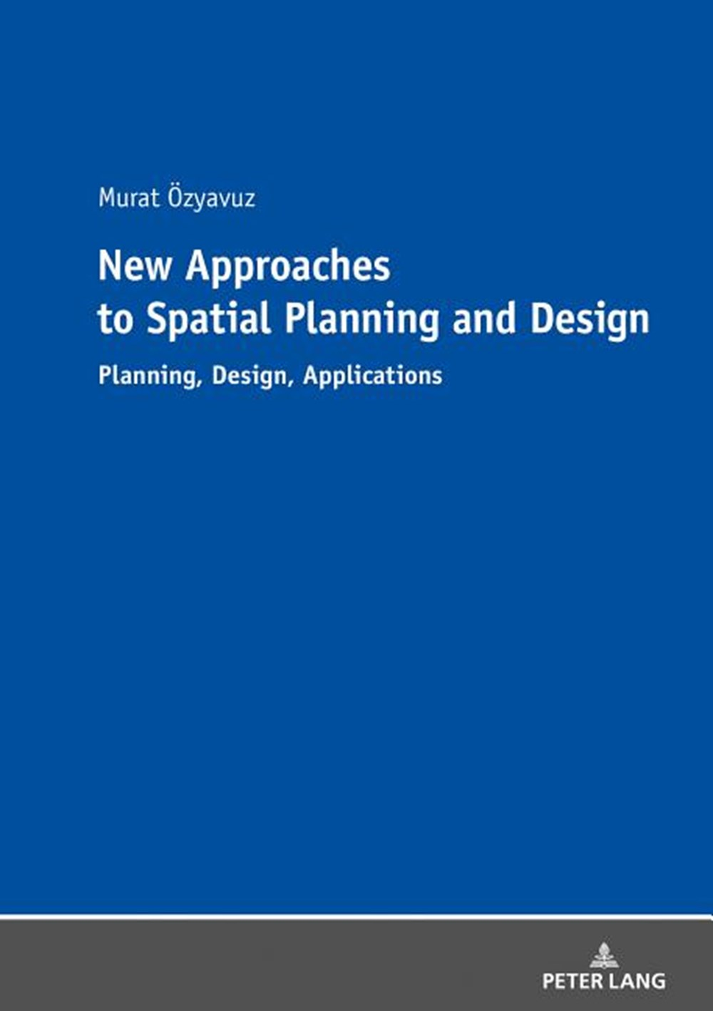 New Approaches to Spatial Planning and Design Planning, Design, Applications