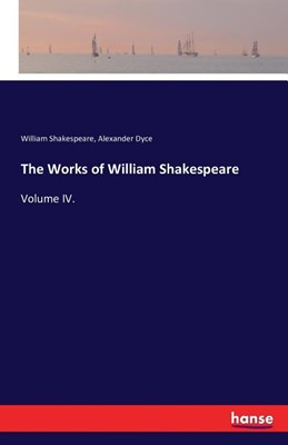The Works of William Shakespeare: Volume IV.