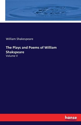 The Plays and Poems of William Shakspeare: Volume V