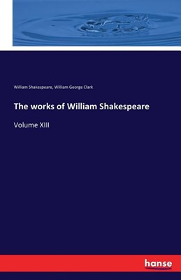 The works of William Shakespeare: Volume XIII