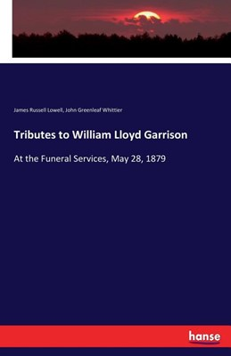 Tributes to William Lloyd Garrison: At the Funeral Services, May 28, 1879