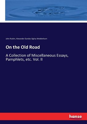 On the Old Road: A Collection of Miscellaneous Essays, Pamphlets, etc. Vol. II