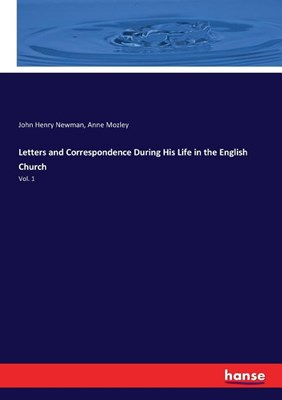 Letters and Correspondence During His Life in the English Church: Vol. 1