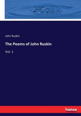 The Poems of John Ruskin: Vol. 1