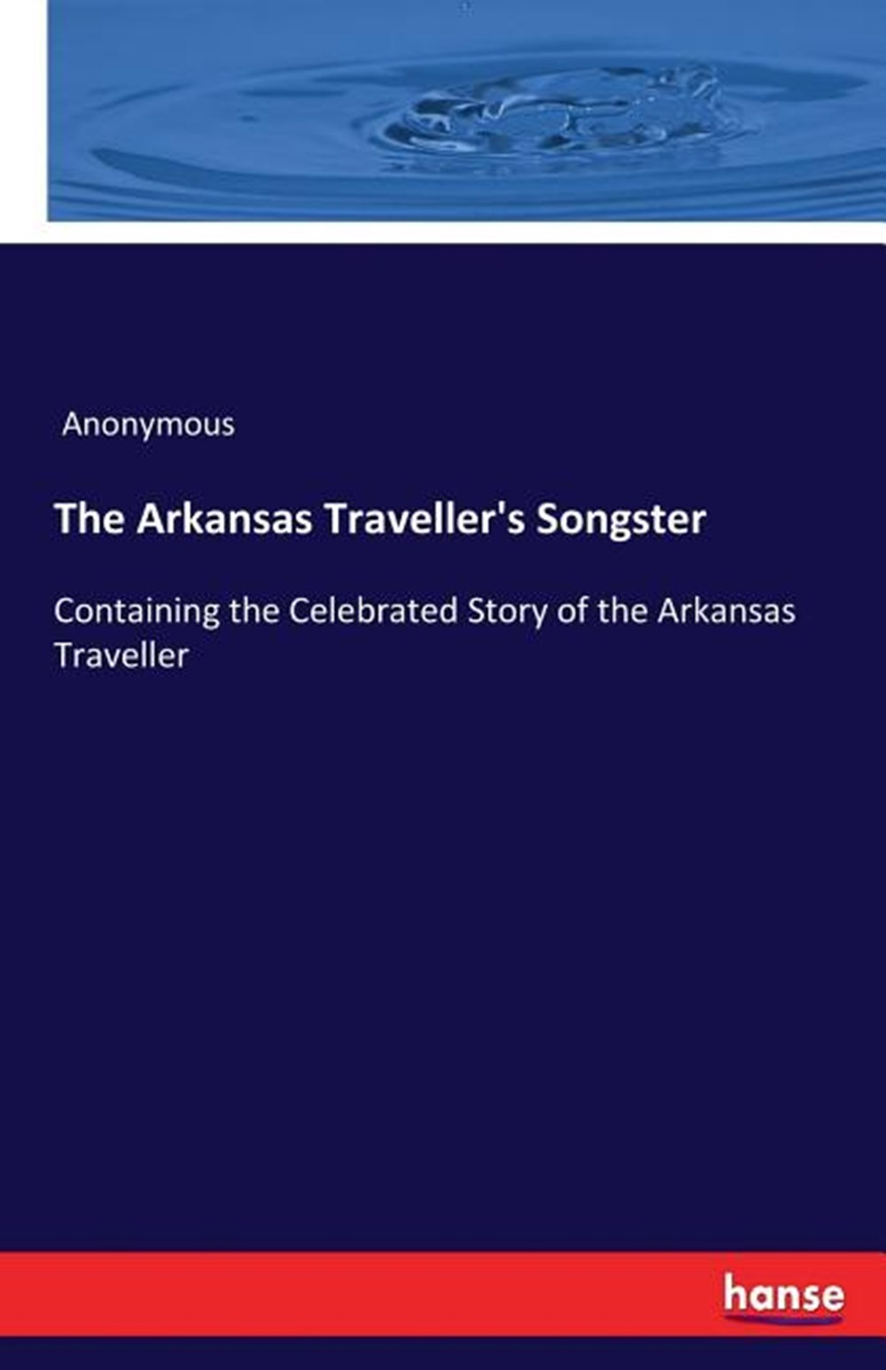Arkansas Traveller's Songster Containing the Celebrated Story of the Arkansas Traveller