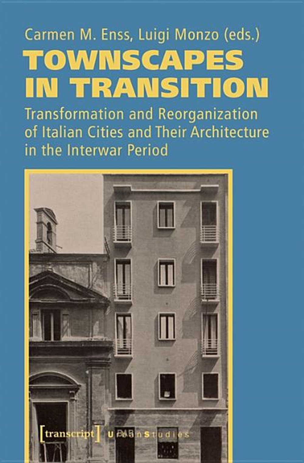 Townscapes in Transition Transformation and Reorganization of Italian Cities and Their Architecture