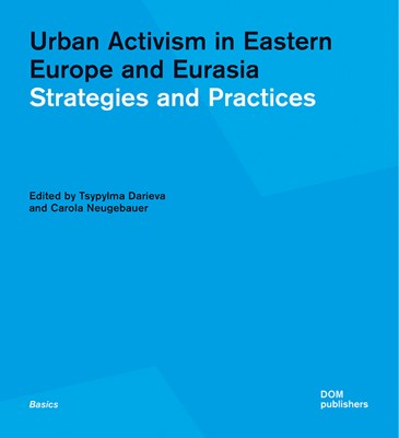 Urban Activism in Eastern Europe and Eurasia: Strategies and Practices