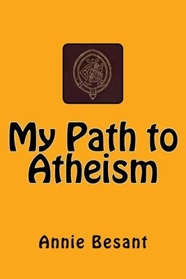 My Path to Atheism: The original edition of 1885