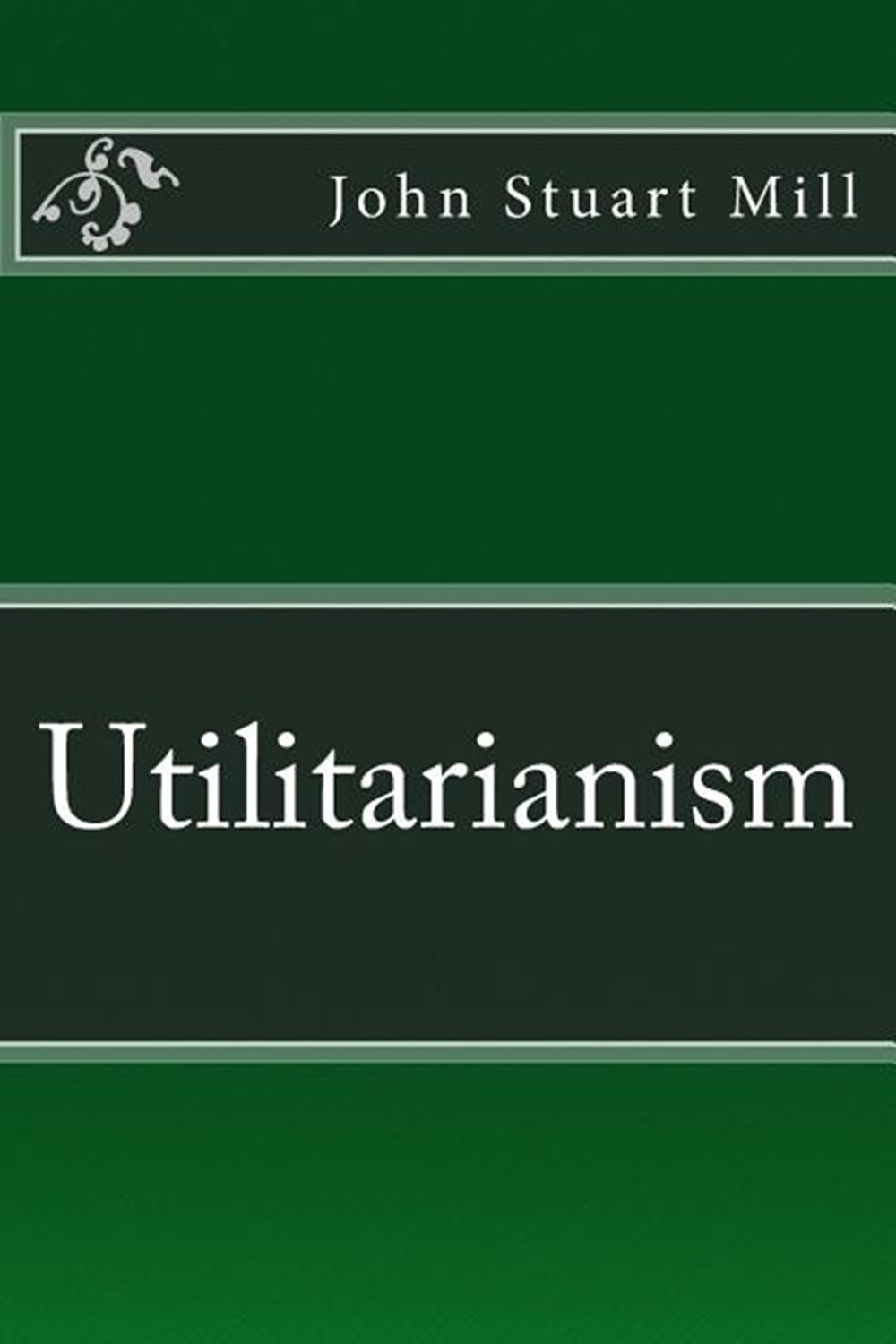 Utilitarianism The original edition of 1863