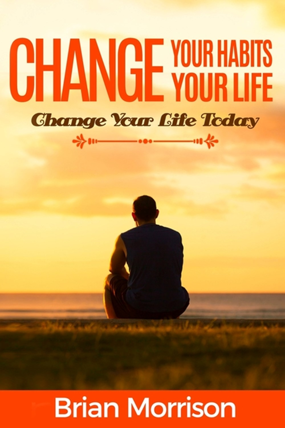 Change Your Habits, Change Your Life Atomic habits: Smaller Habits, Bigger Results!habits of highly