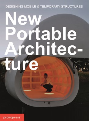 New Portable Architecture: Designing Mobile and Temporary Structures