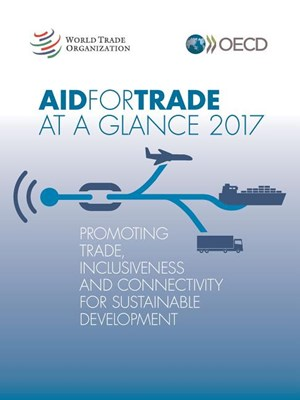Aid for Trade at a Glance 2017 Promoting Trade, Inclusiveness and Connectivity for Sustainable Development