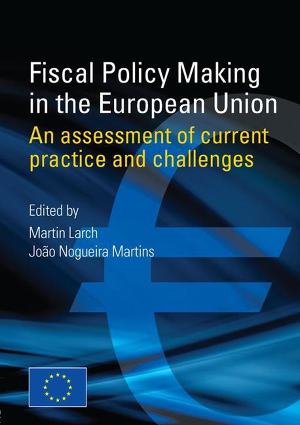 Fiscal Policy Making in the European Union An Assessment of Current Practice and Challenges