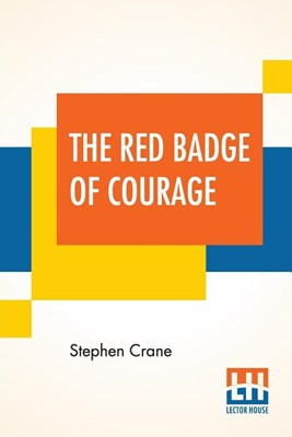 The Red Badge Of Courage: An Episode Of The American Civil War