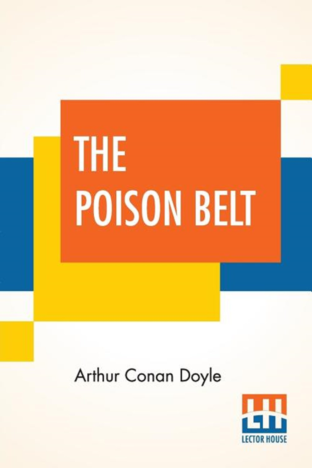 Poison Belt Being An Account Of Another Adventure Of Prof. George E. Challenger, Lord John Roxton, P
