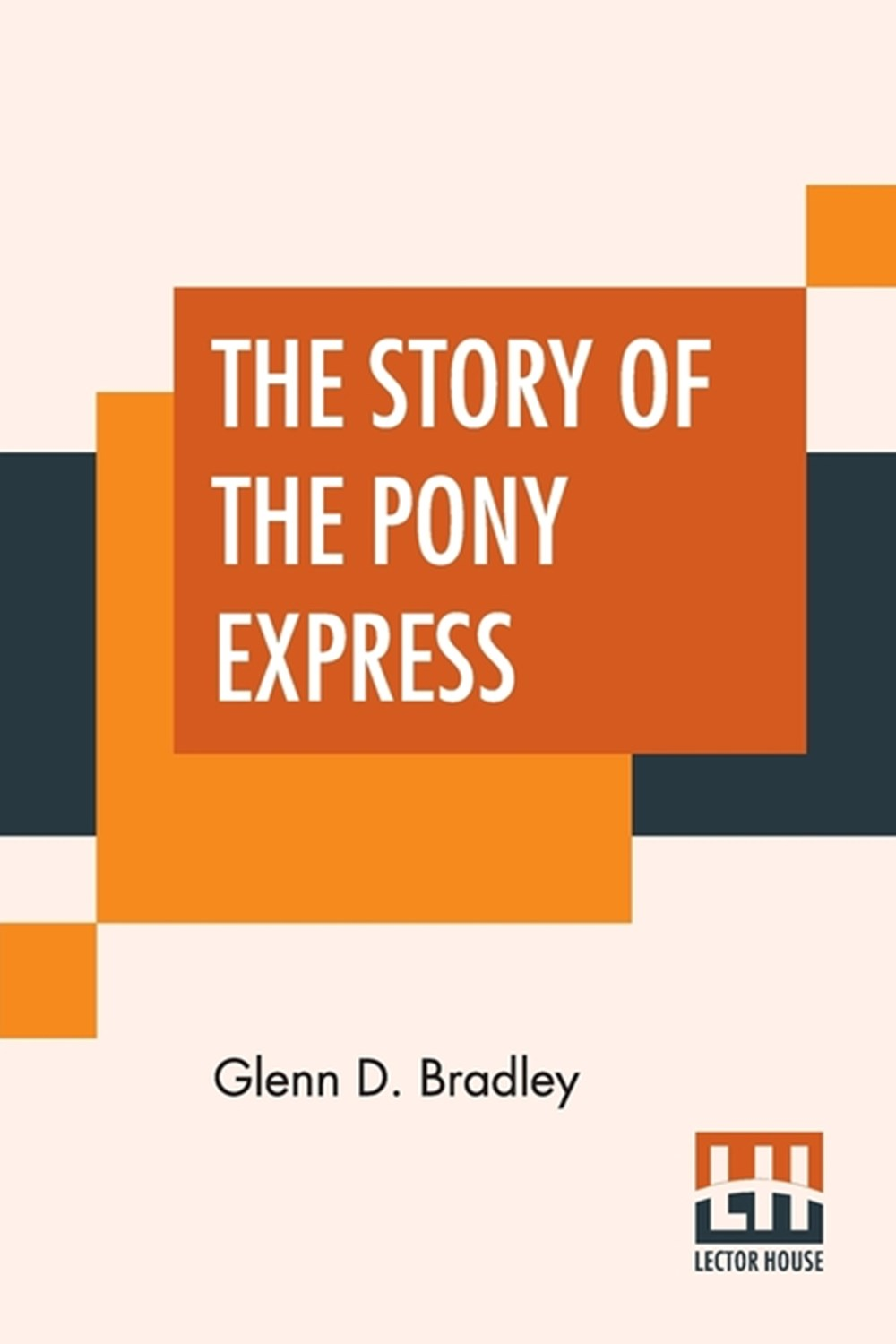 Story Of The Pony Express An Account Of The Most Remarkable Mail Service Ever In Existence, And Its
