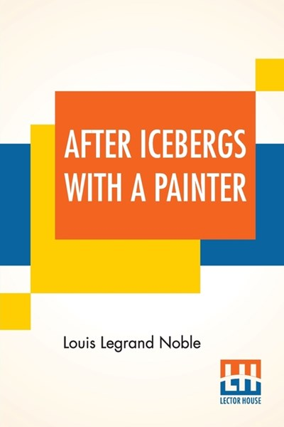 After Icebergs With A Painter: A Summer Voyage To Labrador And Around Newfoundland.