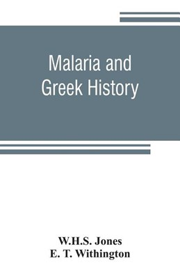 Malaria and Greek history: To Which is Added The History of Greek Therapeutics and the Malaria Theory