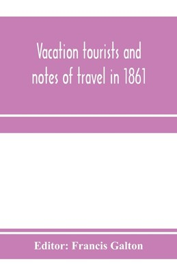 Vacation tourists and notes of travel in 1861