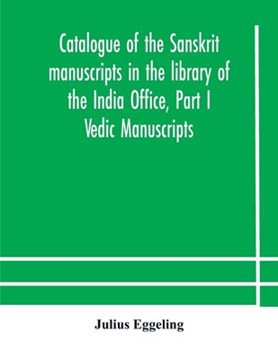 Catalogue of the Sanskrit manuscripts in the library of the India Office, Part I Vedic Manuscripts