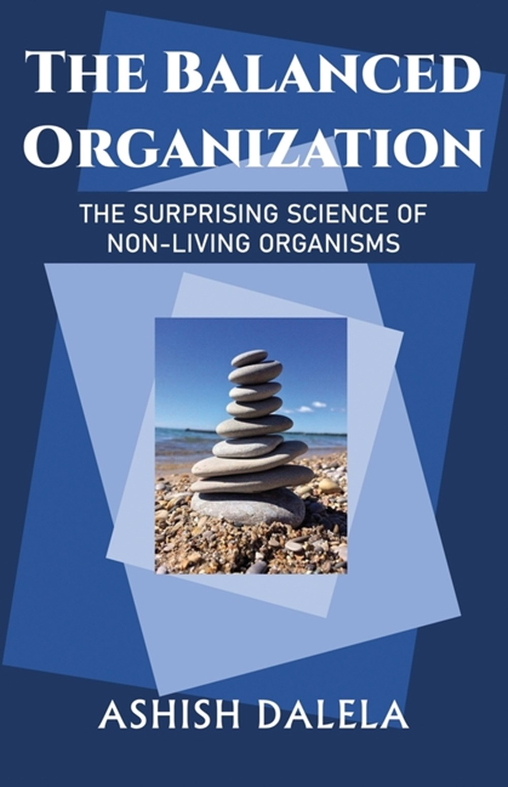 Balanced Organization The Surprising Science of Non-Living Organisms