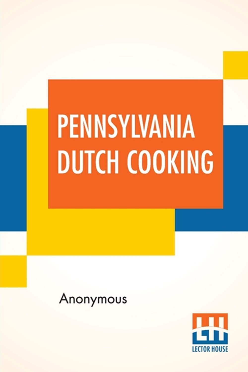 Pennsylvania Dutch Cooking Proven Recipes For Traditional Pennsylvania Dutch Foods