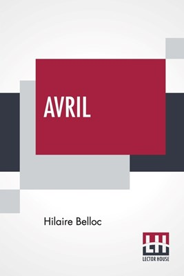Avril: Being Essays On The Poetry Of The French Renaissance