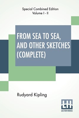 From Sea To Sea, And Other Sketches (Complete): Letters Of Travel, Complete Edition Of Two Volumes