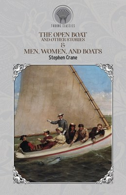 The Open Boat and Other Stories & Men, Women, and Boats