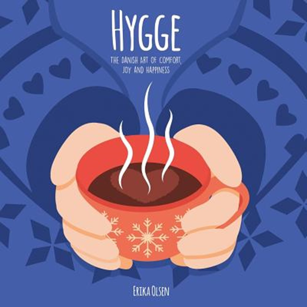 Hygge The Danish Art of Comfort, Joy and Happiness