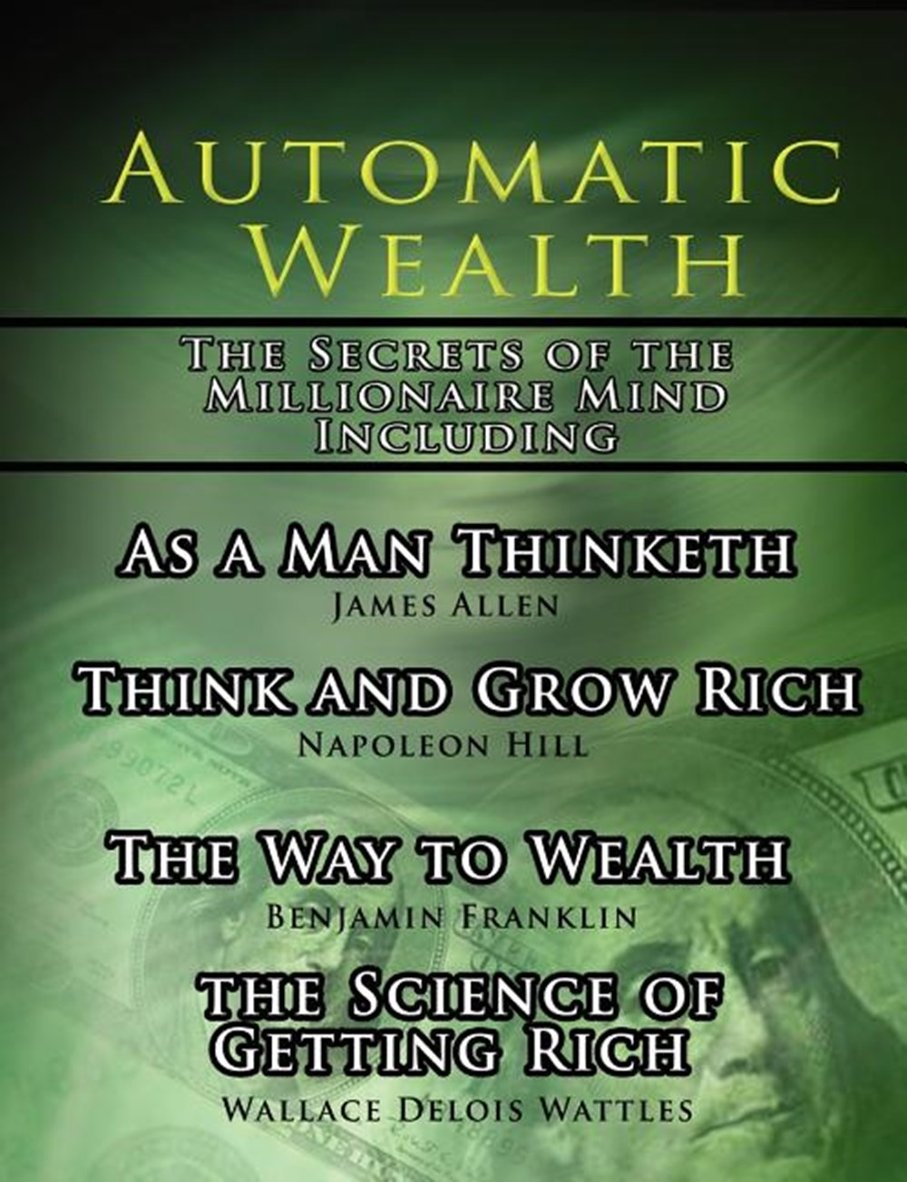 Automatic Wealth, the Secrets of the Millionaire Mind-Including As a Man Thinketh, the Science of Ge