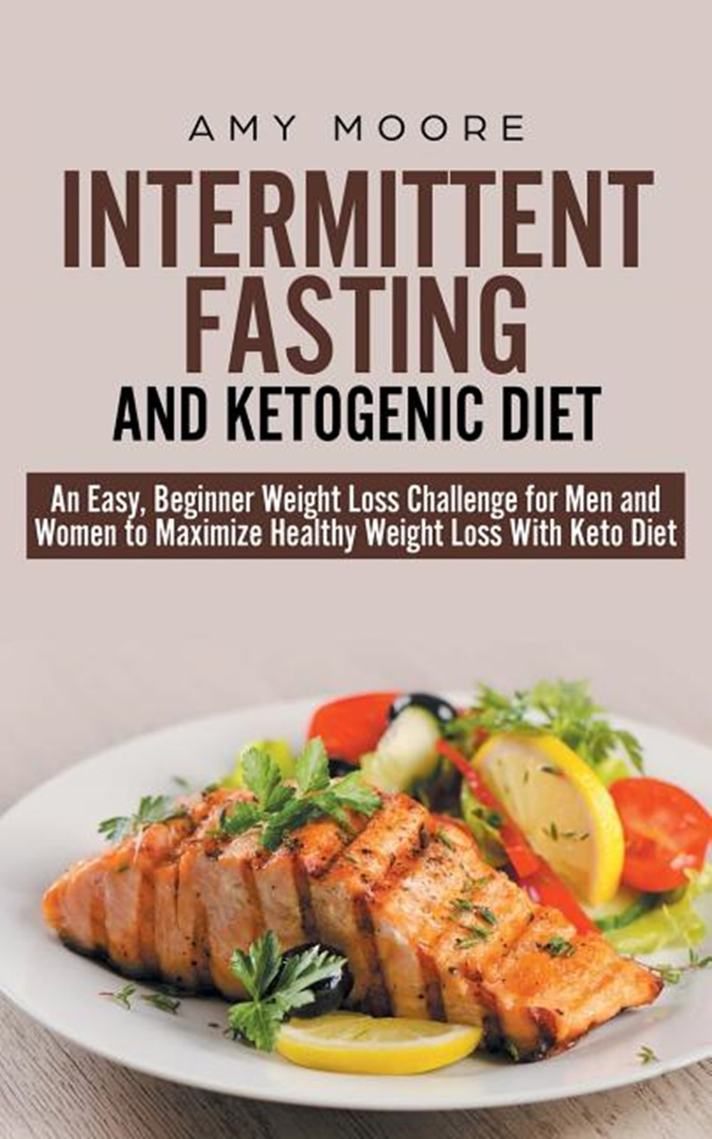 Intermittent-Fasting and Ketogenic-Diet An Easy, Beginner Weight Loss Challenge for Men and Women to
