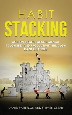 Habit Stacking: Achieve Health, Wealth, Mental Toughness, and Productivity through Habit Changes