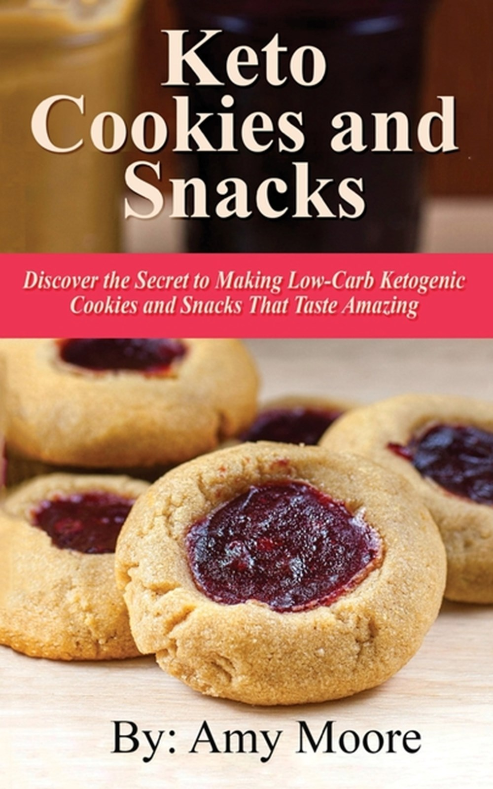 Keto Cookies and Snacks Discover the Secret to Making Low-Carb Ketogenic Cookies and Snacks That Tas